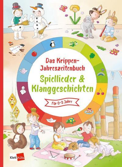 Das Krippen-Jahreszeitenbuch Spiellieder & Klanggeschichten