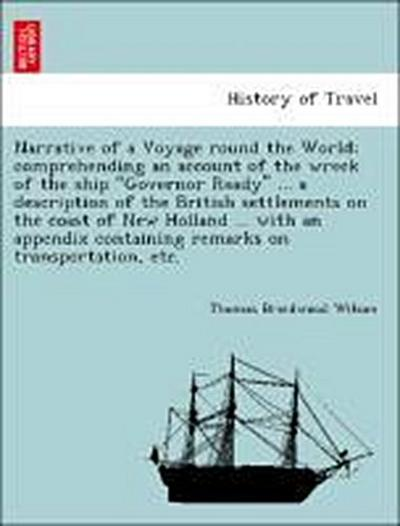 Narrative of a Voyage round the World; comprehending an account of the wreck of the ship