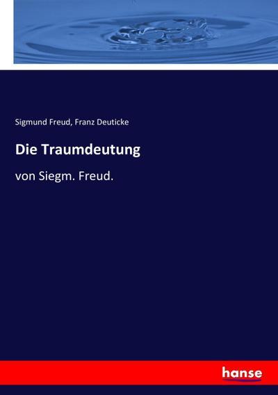 Die Traumdeutung: von Siegm. Freud.