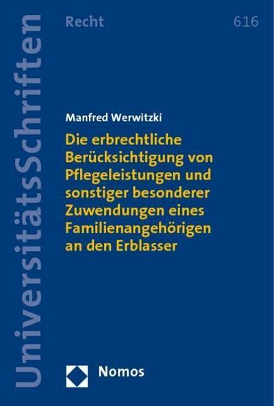 Die erbrechtliche Berücksichtigung von Pflegeleistungen und sonstiger besonderer Zuwendungen eines Familienangehörigen an den Erblasser