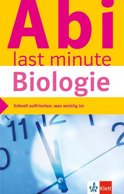 Klett Abi last minute Biologie: Optimale Prüfungsvorbereitung: Schnell auffrischen, was wichtig ist