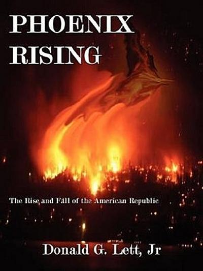 Phoenix Rising: The Rise and Fall of the American Republic