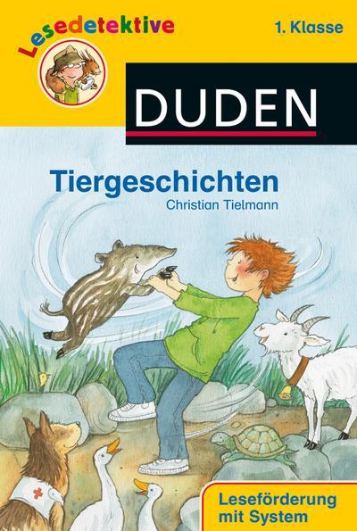Lesedetektive - Tiergeschichten, 1. Klasse (DUDEN Lesedetektive 1. Klasse)