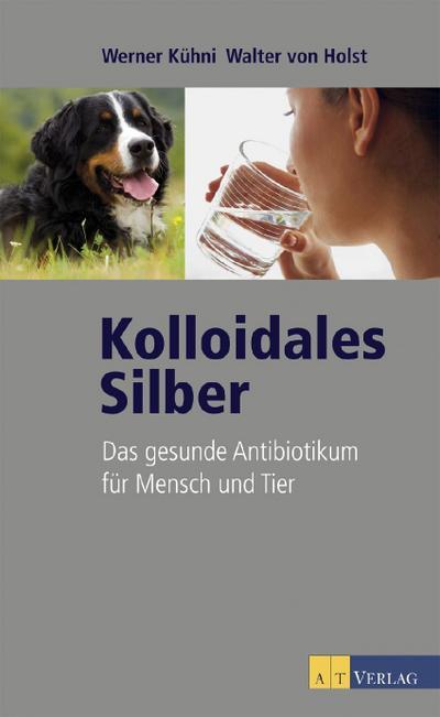 Kolloidales Silber. Das gesunde Antibiotikum für Mensch und Tier