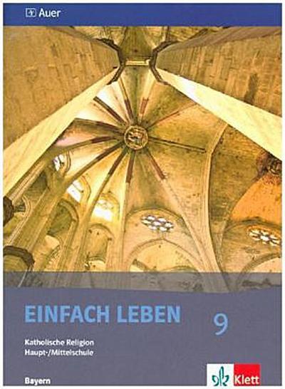 Einfach Leben. Katholische Religion für Hauptschulen in Bayern. Schülerband 9. Jahrgangsstufe