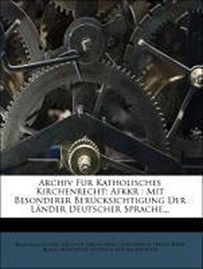 Archiv für katholisches Kirchenrecht, mit besonderer Rücksicht auf Oesterreich und Deutschland.