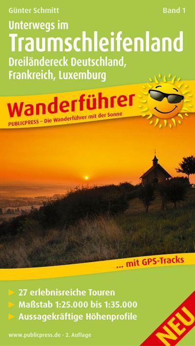 Wanderführer Unterwegs im Traumschleifenland 01. Dreiländereck Deutschland, Frankreich, Luxemburg