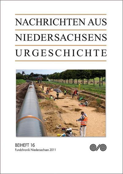 Nachrichten aus Niedersachsens Urgeschichte. Fundchronik Niedersachsen 2011: Beiheft 16 - Konrad Theiss - Taschenbuch, Deutsch, Henning Haßmann, ,