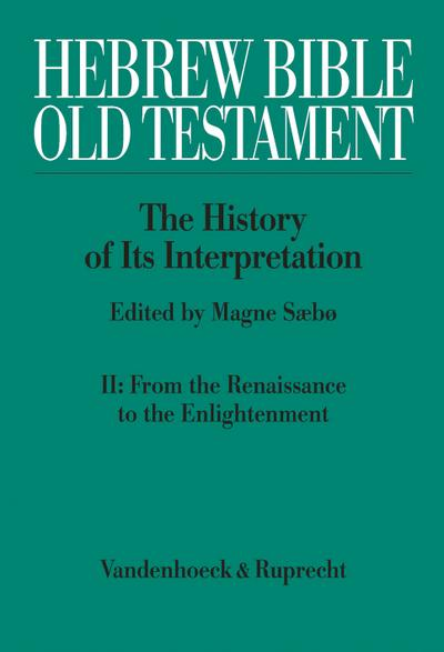 Hebrew Bible /Old Testament. The History of its Interpretation: Hebrew Bible /Old Testament Bd II: From the Renaissance to the Enlightenment - Vandenhoeck & Ruprecht - Gebundene Ausgabe, Englisch, Magne Sæbø, From the Renaissance to the Enlightenment, From the Renaissance to the Enlightenment