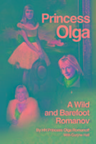Princess Olga, A Wild and Barefoot Romanov