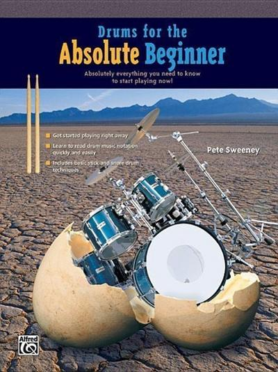 Drums for the Absolute Beginner: Absolutely Everything You Need to Know to Start Playing Now!