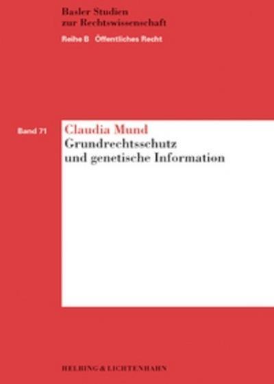 Grundrechtsschutz und genetische Information: Postnatale genetische Untersuchungen im Lichte des Grundrechtschutzes unter besonderer Berücksichtigung ... im Arbeits- und Versicherungsbereich