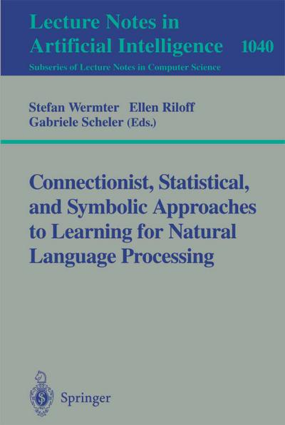 Connectionist, Statistical and Symbolic Approaches to Learning for Natural Language Processing