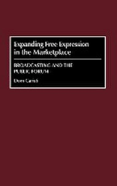 Expanding Free Expression in the Marketplace: Broadcasting and the Public Forum