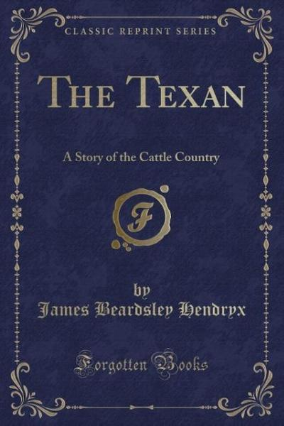 The Texan: A Story of the Cattle Country (Classic Reprint)