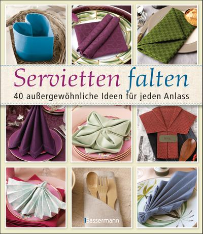 Servietten falten; 40 außergewöhnliche Ideen für jeden Anlass; Deutsch; durchgehend farbige Abbildungen