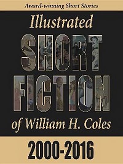 Illustrated Short Fiction of William H. Coles 2000-2016