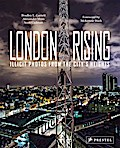 London Rising; Illicit Photos from the City's Heights; Vorw. v. Wark, McKenzie; Englisch; 20 Illustr., 120 Illustr.