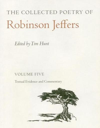 The Collected Poetry of Robinson Jeffers Vol 5: Volume Five: Textual Evidence and Commentary