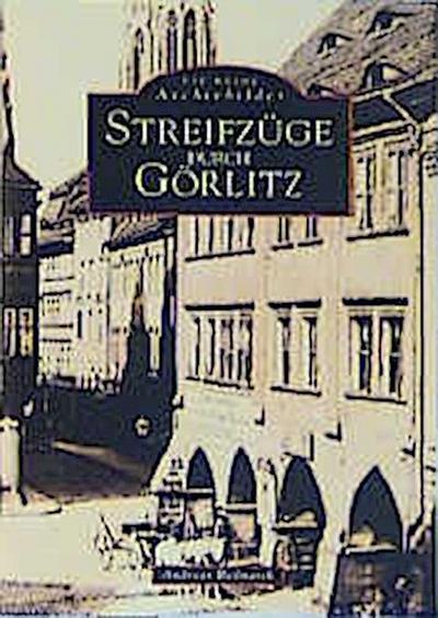 Streifzüge durch Görlitz; Archivbilder; Deutsch; 212 schw.-w. Fotos