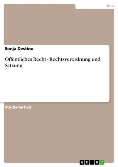 Öffentliches Recht - Rechtsverordnung und Satzung - Sonja De ... 9783656367574