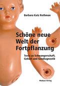 Schöne neue Welt der Fortpflanzung; Texte zu Schwangerschaft, Geburt und Gendiagnostik; Übers. v. Wegener, Hildburg; Deutsch
