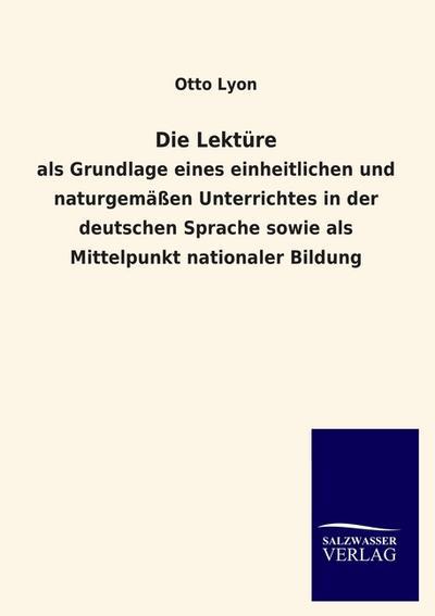 Die Lektüre: als Grundlage eines einheitlichen und naturgemäßen Unterrichtes in der deutschen Sprache sowie als Mittelpunkt nationaler Bildung
