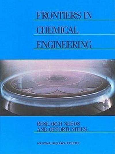 Frontiers in Chemical Engineering:: Research Needs and Opportunities