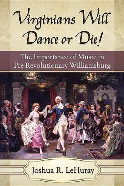 Virginians Will Dance or Die!: The Importance of Music in Pre-Revolutionary Williamsburg