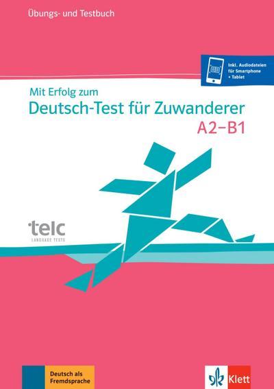 Mit Erfolg zum Deutsch-Test für Zuwanderer. Test- und Übungsbuch mit 2 Audio-CDs. A2-B1