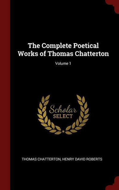 The Complete Poetical Works of Thomas Chatterton; Volume 1