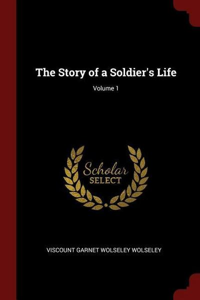The Story of a Soldier's Life; Volume 1