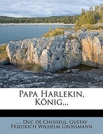 Papa Harlekin, König; und Söhnchen Harlekin, Kronprinz.