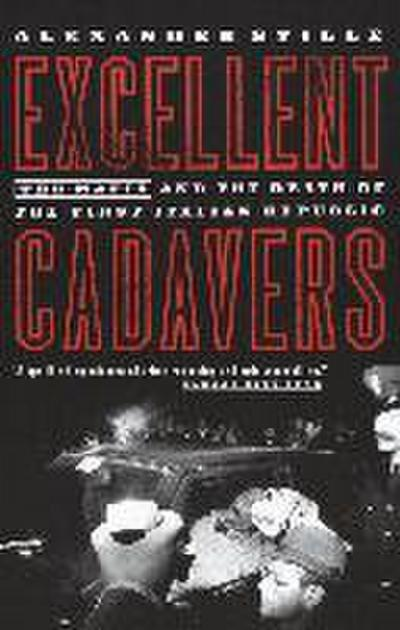 Excellent Cadavers: The Mafia and the Death of the First Italian Republic