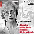 Politisch aktiv: »Wenn ich getötet werde, sucht den Mörder im Kreml« (Anna Politkowskaja) - Edelgard Abenstein
