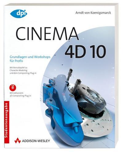 Cinema 4D 10 - Studentenausgabe: Grundlagen und Workshops für Profis - Studentenausgabe (DPI Grafik)