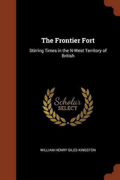 The Frontier Fort: Stirring Times in the N-West Territory of British