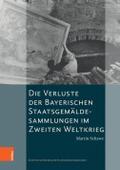 Die Verluste der Bayerischen Staatsgemäldesammlungen im Zweiten Weltkrieg