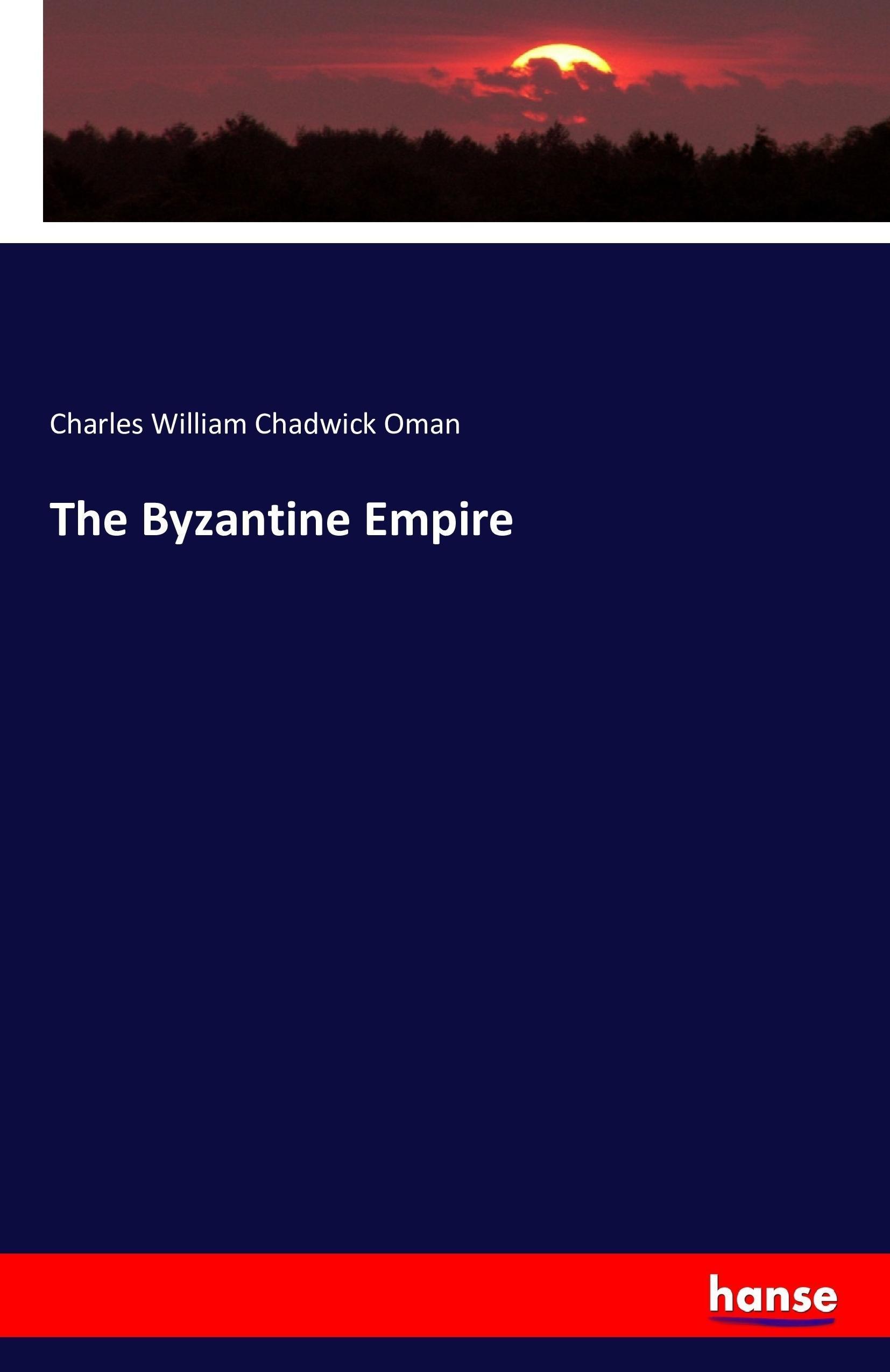 The Byzantine Empire Charles William Chadwick Oman
