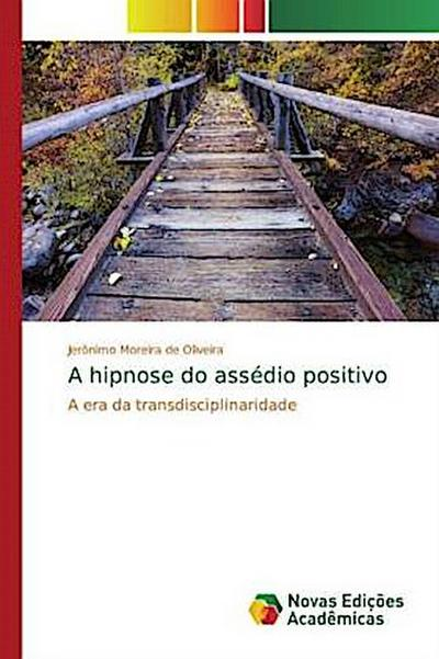 A hipnose do assédio positivo - Jerónimo Moreira de Oliveira