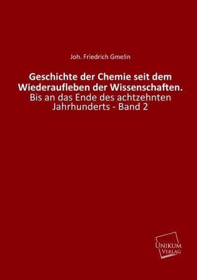 Geschichte der Chemie seit dem Wiederaufleben der Wissenschaften bis an das Ende des achtzehnten Jahrhunderts: Band 2