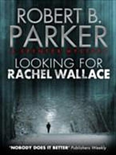 Looking for Rachel Wallace (A Spenser Mystery)