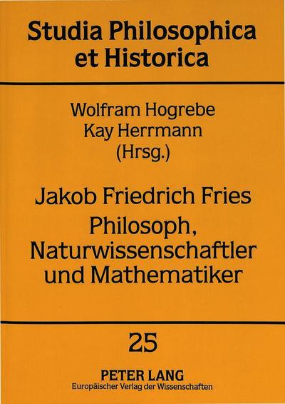 Jakob Friedrich Fries. Philosoph, Naturwissenschaftler und Mathematiker