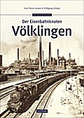 Der Eisenbahnknoten Völklingen; Sutton Eisenb ...