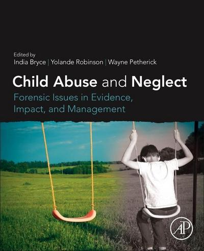 Child Abuse and Neglect: Forensic Issues in Evidence, Impact and Management
