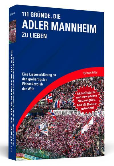 111 Gründe, die Adler Mannheim zu lieben - Erweiterte Neuausgabe mit 11 Bonusgründen!