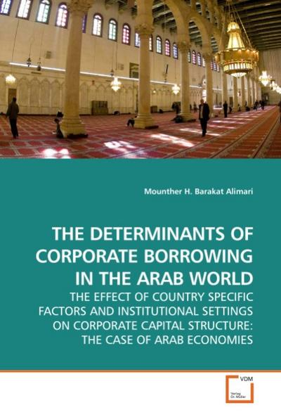 THE DETERMINANTS OF CORPORATE BORROWING IN THE ARAB WORLD