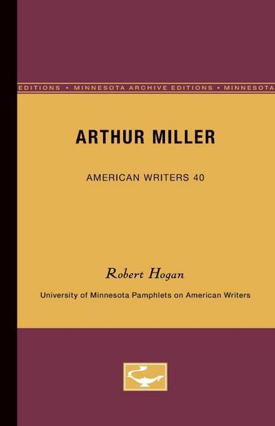 Arthur Miller - American Writers 40: University of Minnesota Pamphlets on American Writers