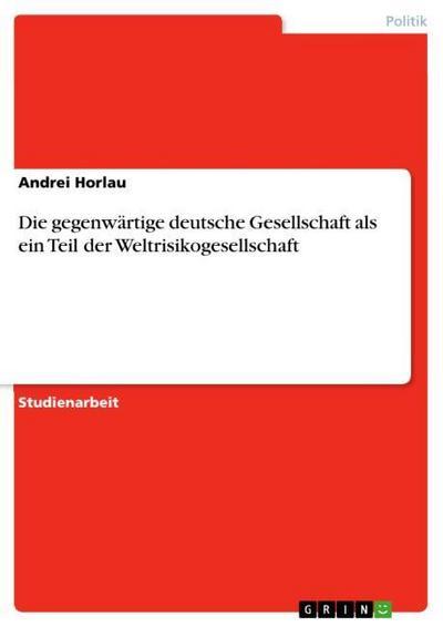 Die gegenwärtige deutsche Gesellschaft als ein Teil der Weltrisikogesellschaft