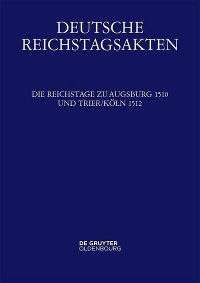 Die Reichstage zu Augsburg 1510 und Trier/Köln 1512